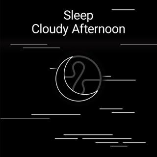 Sleep : Cloudy Afternoon