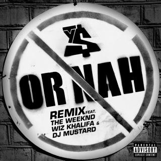 Or Nah (feat. The Weeknd, Wiz Khalifa & DJ Mustard) [Remix]