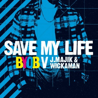 Save My Life (BYOB vs. J Majik & Wickaman)