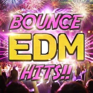 BOUNCE EDM HITS!! -テンションがブチ上がる洋楽ベスト盤-