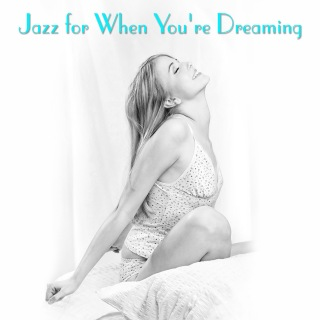 Jazz For When You're Dreaming