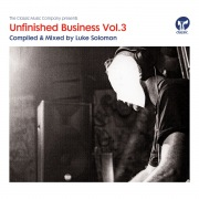 Unfinished Business Volume 3 compiled & mixed by Luke Solomon