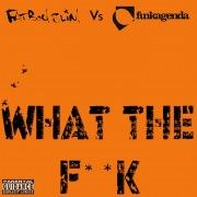 What the F**k (Funkagenda, Kim Fai Maxie Devine and Veerus Remixes) [Fatboy Slim vs. Funkagenda]