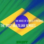 The 2012 Brazilian Remixes (The House of X-Press 2 Presents)