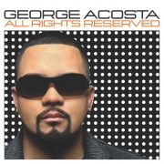 All Rights Reserved (Continuous DJ Mix By George Acosta)