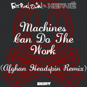 Machines Can Do the Work (Afghan Headspin Remix) [Fatboy Slim vs. Hervé]