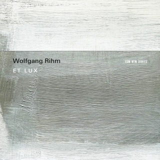 Wolfgang Rihm: Et Lux
