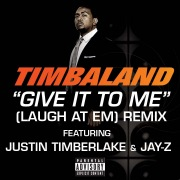 Give It To Me (Laugh At Em) Remix feat. Justin Timberlake, JAY-Z