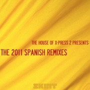 The 2011 Spanish Remixes (The House of X-Press 2 Presents)