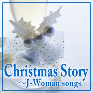 Christmas Story ~J-Woman Songs