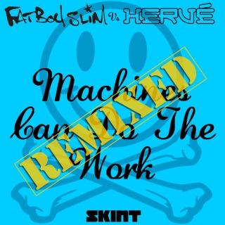 Machines Can Do the Work (Remixes) [Fatboy Slim vs. Hervé]