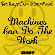 Machines Can Do the Work (Fatboy Slim vs. Hervé)