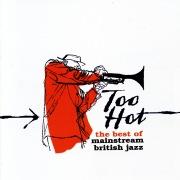 Too Hot: The Best of Mainstream British Jazz