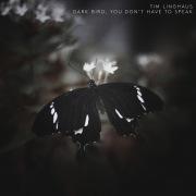 Dark Bird, You Don't Have To Speak