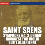 Saint Saens: Symphony No. 3 'Organ', Havanese for Violin, Suite Algerienne