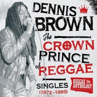 Reggae Anthology: Dennis Brown - Crown Prince of Reggae - Singles (1972-1985)