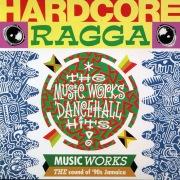 Hardcore Ragga - The Music Works Dancehall Hits