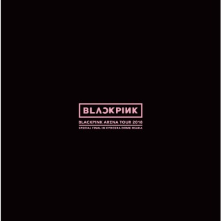 "BLACKPINK ARENA TOUR 2018 ""SPECIAL FINAL IN KYOCERA DOME OSAKA"