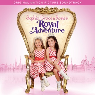 Sophia Grace & Rosie's Royal Adventure (Original Motion Picture Soundtrack)