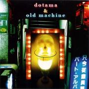 DOTAMA & OLD MACHINE