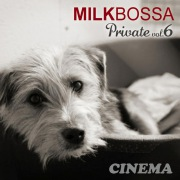 MILK BOSSA Private vol.6 - Cinema