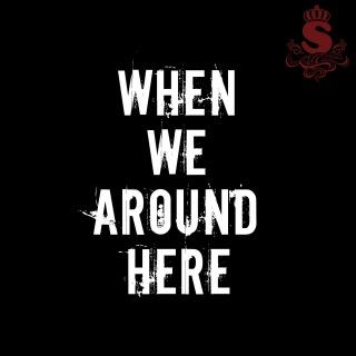 When We Around Here