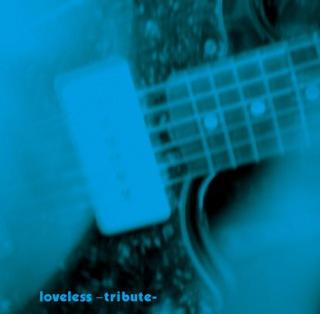 LOVELESS -tribute-