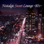 Nostalgic Sweet Lounge 〜80's〜