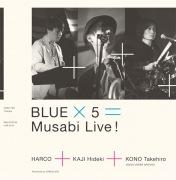 『BLUE × 5 = Musabi Live !』(Live Tracks)