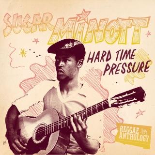 Reggae Anthology: Sugar Minott - Hard Time Pressure