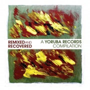 Remixed & Recovered - A Yoruba Records Compilation