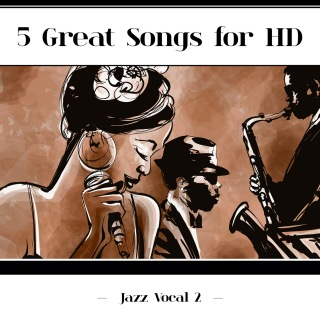 5 Great Songs For HD (Jazz Vocal 2)