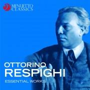 Ottorino Respighi: Essential Works