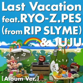 Last Vacation feat.RYO-Z.PES (from RIP SLYME) & JUJU [Album Ver.]