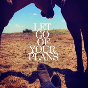 Let Go Of Your Plans