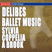 Delibes: Ballet Music - A Brook, Coppelia & Sylvia