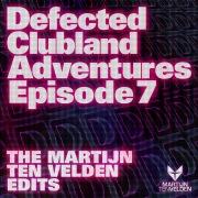 Defected Clubland Adventures Episode 7- The Martijn Ten Velden Edits