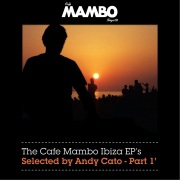 The Cafe Mambo Ibiza EPs selected by Andy Cato Part 1
