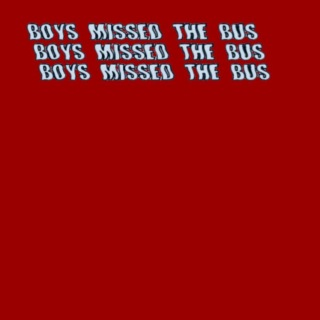 Boys Missed The Bus