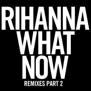 What Now (Remixes Part 2)