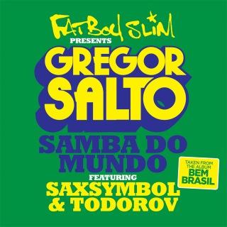 Samba Do Mundo (Fatboy Slim Presents Gregor Salto) feat. Saxsymbol, Todorov