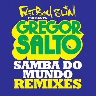Samba Do Mundo (Fatboy Slim Presents Gregor Salto) (Remixes) feat. Saxsymbol, Todorov