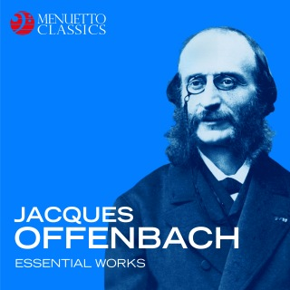 Jacques Offenbach: Essential Works