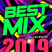 BEST MIX 2019 -PARTY TIME HITS- mixed by DJ RYUTO
