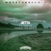 I'd Love To Change The World (Matstubs Remix)