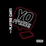 Yo Pi'erre! feat. Playboi Carti