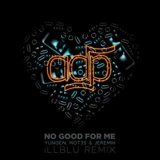 No Good For Me (iLL BLU Remix) feat. Jeremih, Yungen, Not3s