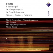 Boulez : Vocal & Orchestral Works  -  Apex