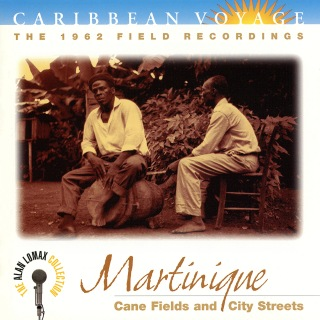 """Caribbean Voyage: Martinique, """"Cane Fields And City Streets"""" - The Alan Lomax Collection"""