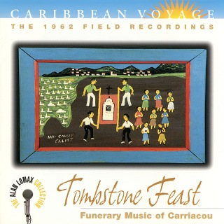 """Caribbean Voyage: Tombstone Feast, """"Funerary Music Of Carriacou"""" - The Alan Lomax Collection"""